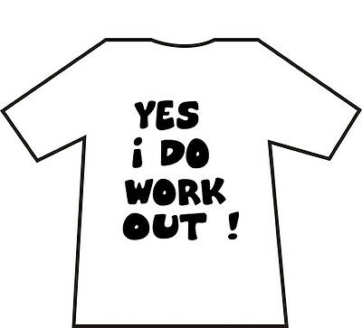 Yes I Do Work Out - Fun/funny Kids Shirt - Various Sizes + Colours