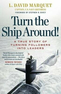 Turn the Ship Around!: A True Story of Building Leaders by Breaking the Rules...