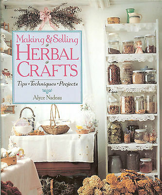 Making & Selling Herbal Crafts - Tips - Techniques - over 50 Projects, HB