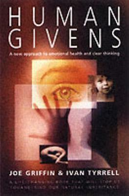 Human Givens: The New Approach to Emotional Health and Clear Thinking: A New Ap.