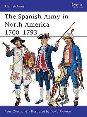Osprey Men at arms 475: The Spanish Army in North America 1700-1793 / NEU