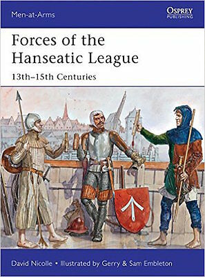 Osprey Men at arms 494: Forces of the Hanseatic League 13th-15th Centuries / NEU