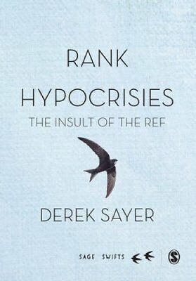 Rank Hypocrisies The Insult of the REF by Derek Sayer 9781473906563