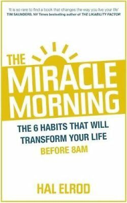 The Miracle Morning The 6 Habits That Will Transform Your Life ... 9781473632158
