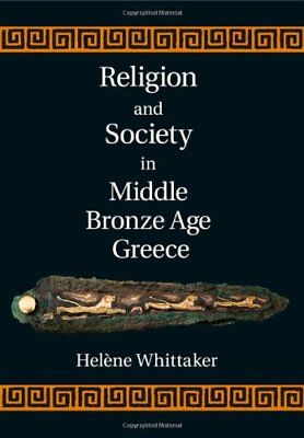 Religion and Society in Middle Bronze Age Greece, Whittaker, Helène, Acceptable