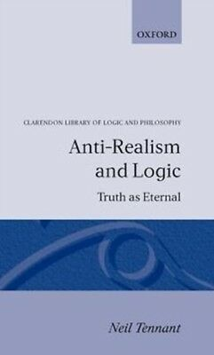 Anti-Realism And Logic                  , Tennant, Neil (Professo. 9780198249252