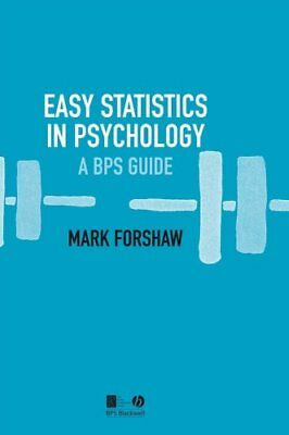 Easy Statistics in Psychology A BPS Guide by Mark Forshaw 9781405139571