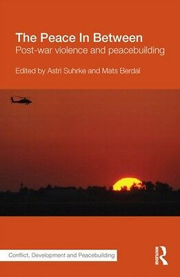 The Peace In Between: Post-War Violence and Peacebuilding (Studies in Conflict,.