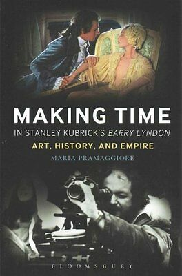 Making Time in Stanley Kubrick's Barry Lyndon Art, History and ... 9781441198075