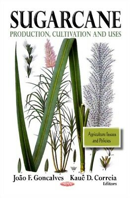 Sugarcane: Production, Cultivation & Uses (Agriculture Issues and Policies) (Ha.