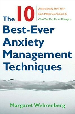 The 10 Best-Ever Anxiety Management Techniques: Understanding How Your Brain Ma.