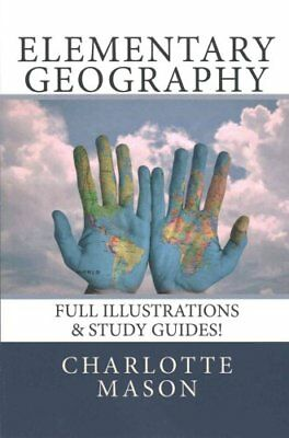 Elementary Geography: Full Illustrations & Study Guides! by Charlotte Mason...