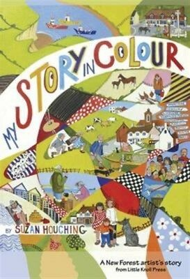 My Story in Colour: A New Forest Artist's Story (Paperback), Houc...
