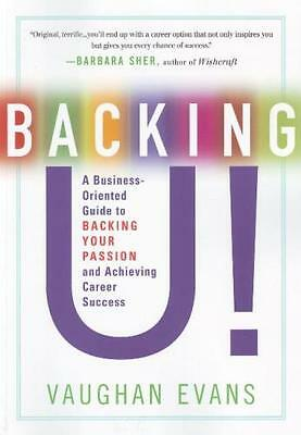 Backing U!: A Business Oriented Guide to Backing Your Passion and Achieving Car.