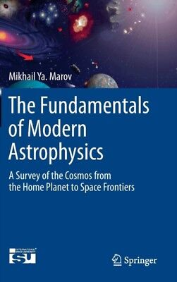 The Fundamentals of Modern Astrophysics: A Survey of the Cosmos from the Home P.
