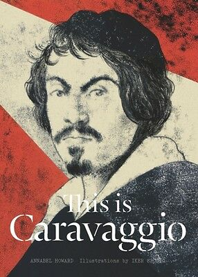 This is Caravaggio (Hardcover), Howard, Annabel, Spozio, Iker, 9781780677002