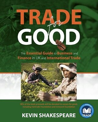 Trade for Good: The Essential Guide to Business and Finance in UK and Internati.