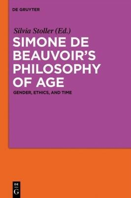 Simone de Beauvoir's Philosophy of Age: Gender, Ethics, and Time . 9783110279122
