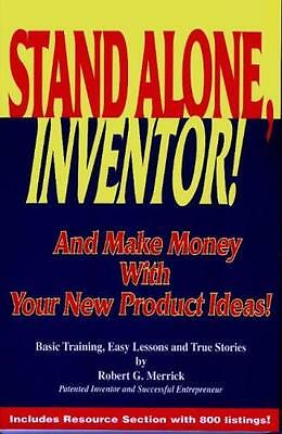 Stand Alone, Inventor!: And Make Money with Your New Product Ideas! - Basic Tra.