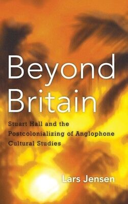 Beyond Britain: Stuart Hall and the Postcolonializing of Anglophone Cultural St.