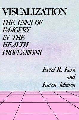 Visualization: The Uses of Imagery in the Health Professions (Pap...