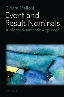 Event and Result Nominals: A Morpho-Semantic Approach (Paperback). 9783034306584