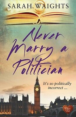 Never Marry a Politician (Paperback), Waights, Sarah, 9781781892770