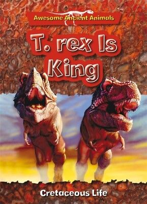 Awesome Ancient Animals: T. rex Is King: Cretaceous Life (Paperba...