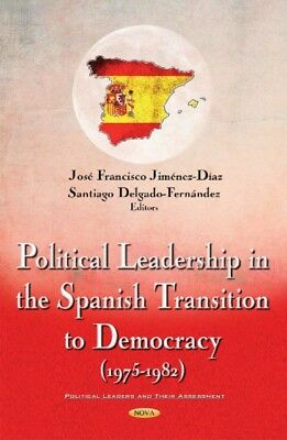 Political Leadership in the Spanish Transition to Democracy (1975-1982) (Politi.