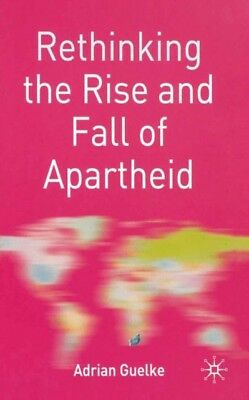 Rethinking the Rise and Fall of Apartheid: South Africa and World...