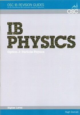 IB Physics - Option J: Particle Physics Higher Level (OSC IB Revision Guides fo.