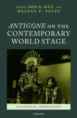Antigone on the Contemporary World Stage (Classical Presences) (H. 9780199586196