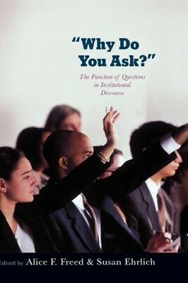WHY DO YOU ASK?: THE FUNCTION OF QUESTIO, Freed, Alice (Linguisti...