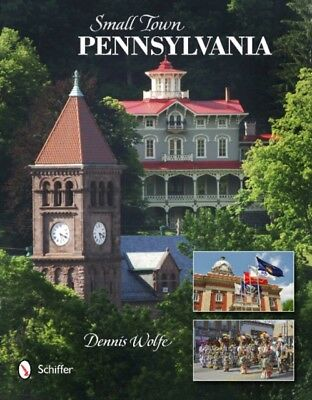 Small Town Pennsylvania (Hardcover), Wolfe, Dennis, 9780764341762