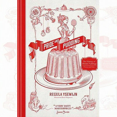 Pride and Pudding: The History of British Puddings By Regula Ysewijn New