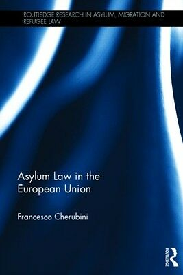 Asylum Law in the European Union (Routledge Research in Asylum, Migration and R.