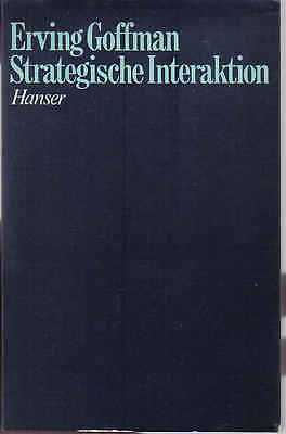 E. Goffman Strategische Interaktion Face to Face Analyse