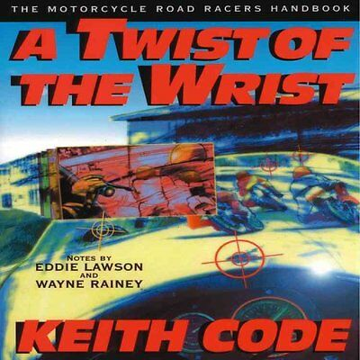 A Twist of the Wrist: Motorcycle Road Racer's Handbook v.1 9780965045018