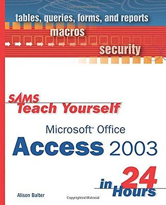 Sams Teach Yourself Microsoft Office Access 2003 in 24 Hours Alison Balter 1