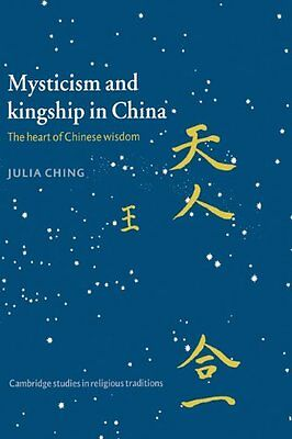 Mysticism and Kingship in China The Heart of Chinese Wisdom Julia Ching Angla 0