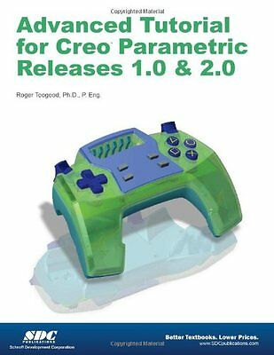 Advanced Tutorial for Creo Parametric Releases 1.0 & 2.0 Roger Ph.D. Toogood