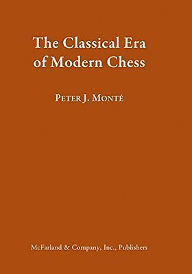 The Classical Era of Early Modern Chess Peter J. Monte McFarland illustrations
