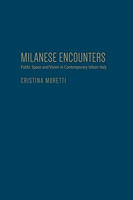 Milanese Encounters Public Space and Vision in Contemporary Urban Italy 35 Book