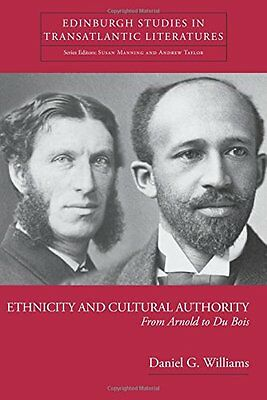 Ethnicity And Cultural Authority From Arnold to Du Bois Daniel G. Williams 1