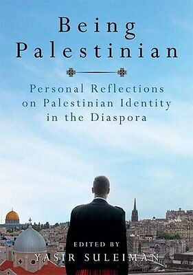Being Palestinian Personal Reflections on Palestinian Identity in the Diaspor 0