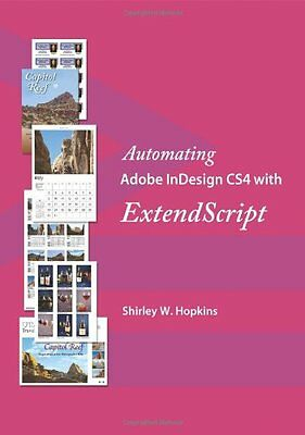 Automating Adobe InDesign CS4 with ExtendScript Shirley W. Hopkins Anglais Book