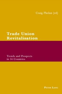 Trade Union Revitalisation: Trends and Prospects in 34 Countries . 9783039110094