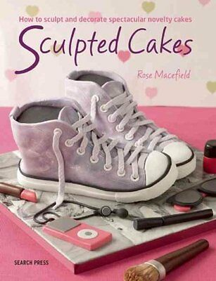 Sensational Sculpted Cakes 9 Amazing Designs to Carve, Shape an... 9781782211976