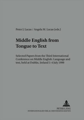 Middle English from Tongue to Text: Selected Papers from the Thir...