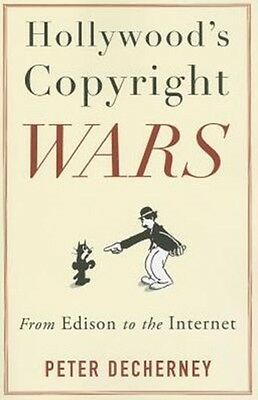 Hollywood's Copyright Wars: From Edison to the Internet (Film and Culture Serie.